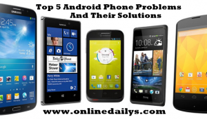Top 5 Android Phone Problems And Their Solutions