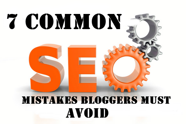 Top 7 Common SEO Mistakes Bloggers Must Avoid