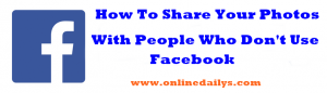 How To Share Facebook Photos With People Who Don't Use Facebook