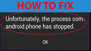 """Fix """"Unfortunately the process.com.android.phone Has Stopped"""""""