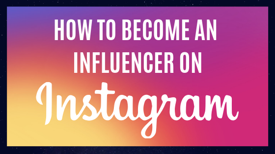 How To Become Instagram Influencer On A Full Time Basis