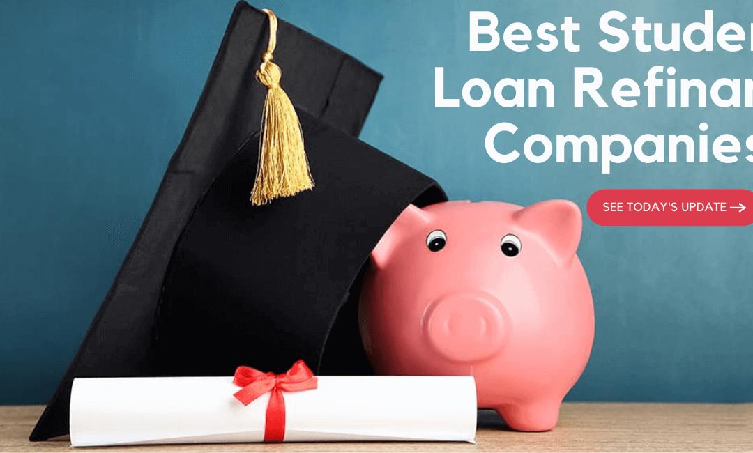 Today's Best Student Loan Refinance Companies